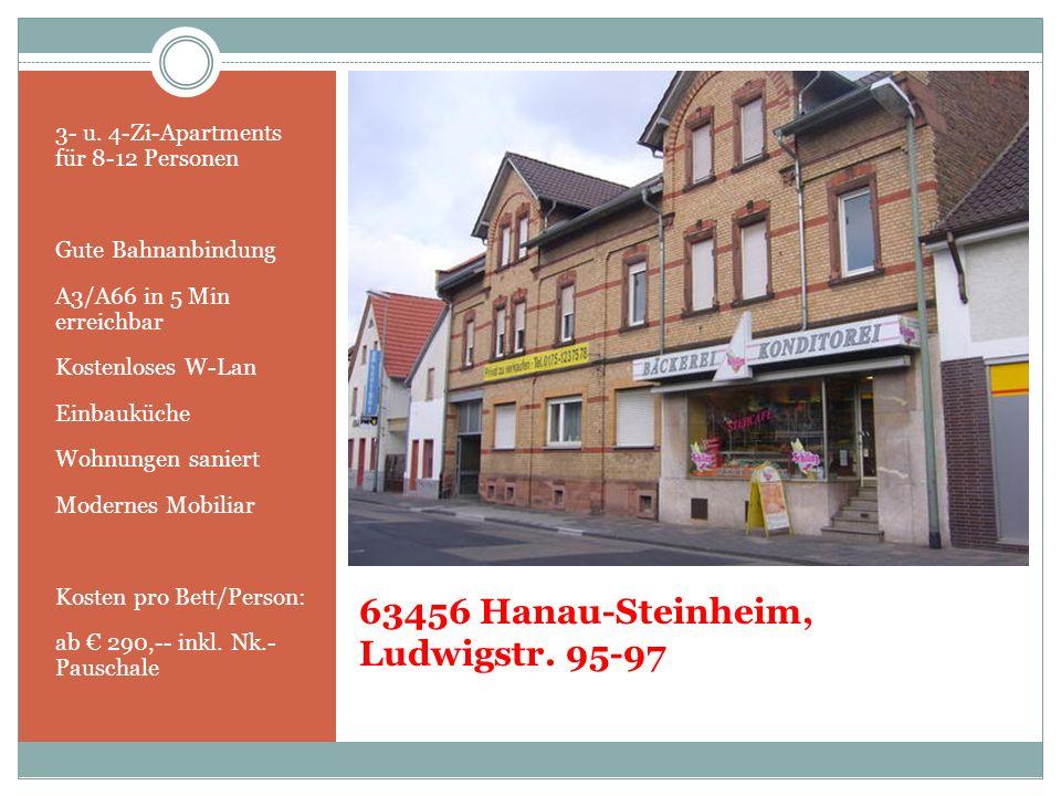 63456 Hanau-Steinheim, Ludwigstr. 95-97 3- u. 4-Zi-Apartments für 8-12 Personen Gute Bahnanbindung A3/A66 in 5 Min erreichbar Kostenloses W-Lan Einbau