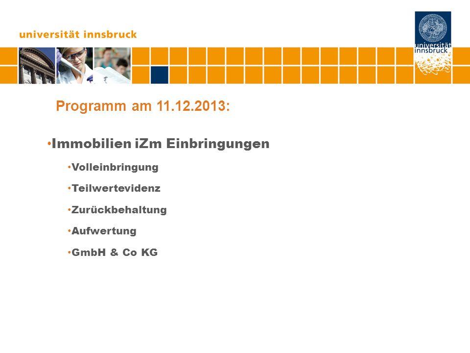 Programm am 11.12.2013: Immobilien iZm Einbringungen Volleinbringung Teilwertevidenz Zurückbehaltung Aufwertung GmbH & Co KG