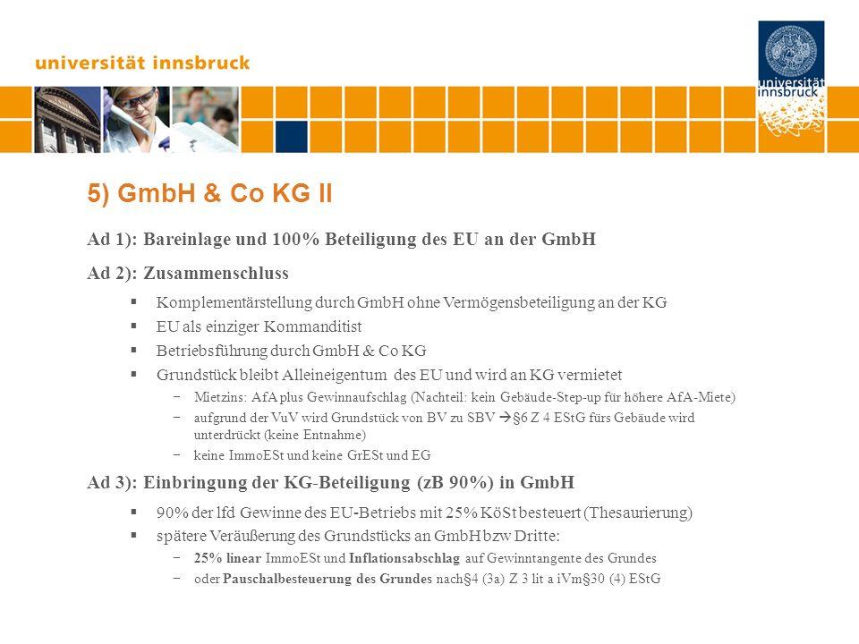 5) GmbH & Co KG II Ad 1): Bareinlage und 100% Beteiligung des EU an der GmbH Ad 2): Zusammenschluss Komplementärstellung durch GmbH ohne Vermögensbete