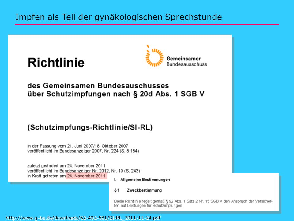 15 Impfen als Teil der gynäkologischen Sprechstunde http://www.g-ba.de/downloads/62-492-581/SI-RL_2011-11-24.pdf
