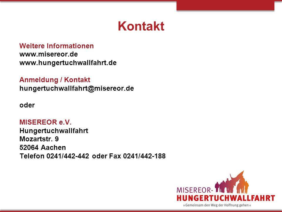Kontakt Weitere Informationen www.misereor.de www.hungertuchwallfahrt.de Anmeldung / Kontakt hungertuchwallfahrt@misereor.de oder MISEREOR e.V. Hunger