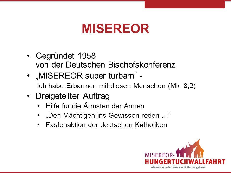 MISEREOR Gegründet 1958 von der Deutschen Bischofskonferenz MISEREOR super turbam - Ich habe Erbarmen mit diesen Menschen (Mk 8,2) Dreigeteilter Auftr