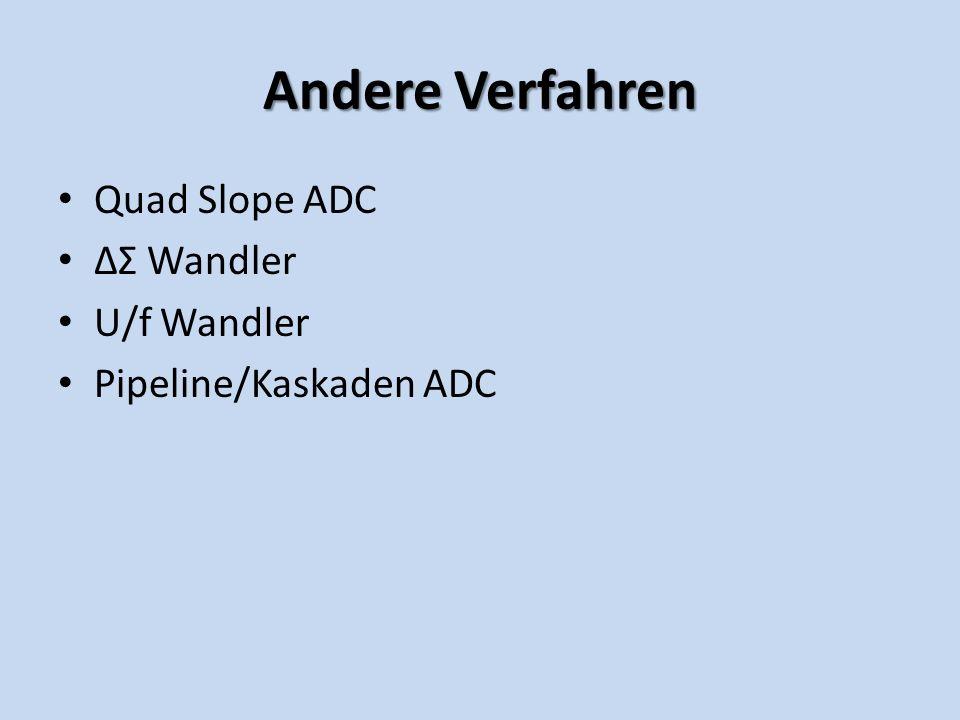 Andere Verfahren Quad Slope ADC ΔΣ Wandler U/f Wandler Pipeline/Kaskaden ADC