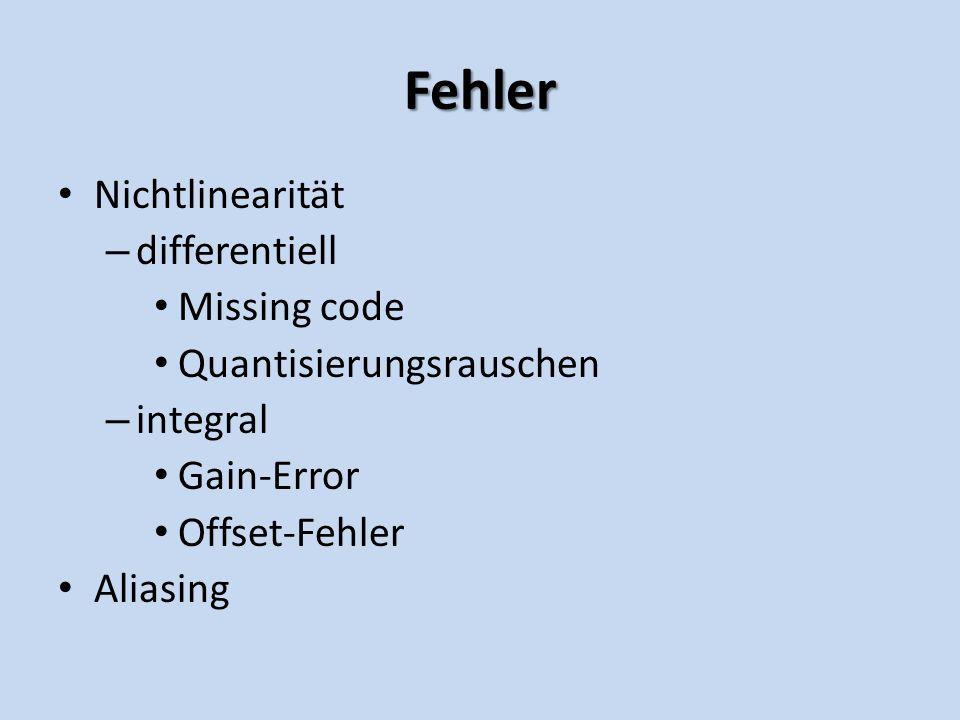 Fehler Nichtlinearität – differentiell Missing code Quantisierungsrauschen – integral Gain-Error Offset-Fehler Aliasing