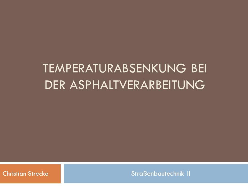 TEMPERATURABSENKUNG BEI DER ASPHALTVERARBEITUNG Christian Strecke Straßenbautechnik II