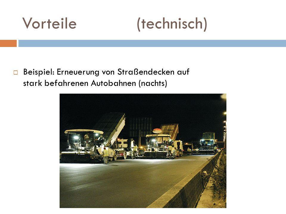 Vorteile(technisch) Beispiel: Erneuerung von Straßendecken auf stark befahrenen Autobahnen (nachts)