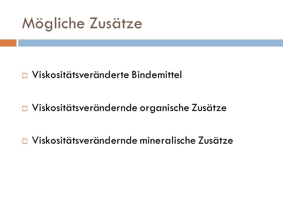 Mögliche Zusätze Viskositätsveränderte Bindemittel Viskositätsverändernde organische Zusätze Viskositätsverändernde mineralische Zusätze