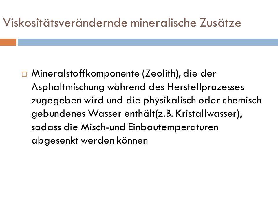 Viskositätsverändernde mineralische Zusätze Mineralstoffkomponente (Zeolith), die der Asphaltmischung während des Herstellprozesses zugegeben wird und