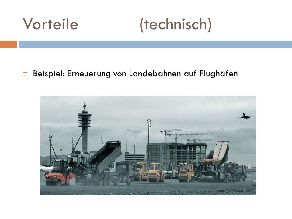 Vorteile(technisch) Beispiel: Erneuerung von Landebahnen auf Flughäfen