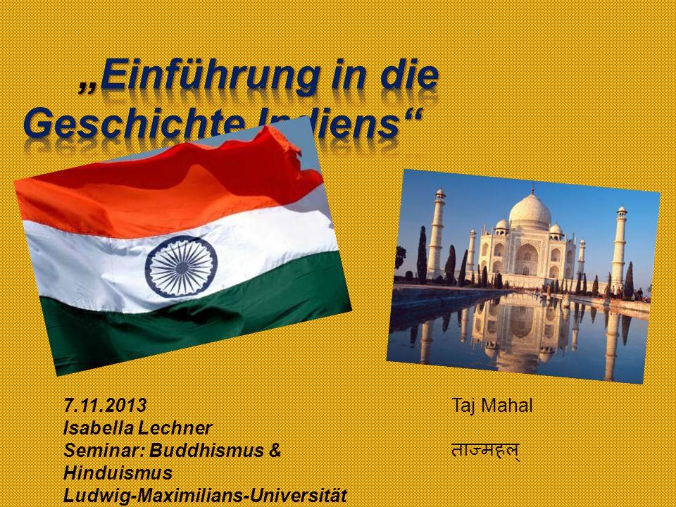 Taj Mahal 7.11.2013 Isabella Lechner Seminar: Buddhismus & Hinduismus Ludwig-Maximilians-Universität München