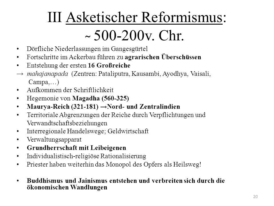 III Asketischer Reformismus: ̴ 500-200v. Chr. Dörfliche Niederlassungen im Gangesgürtel Fortschritte im Ackerbau führen zu agrarischen Überschüssen En