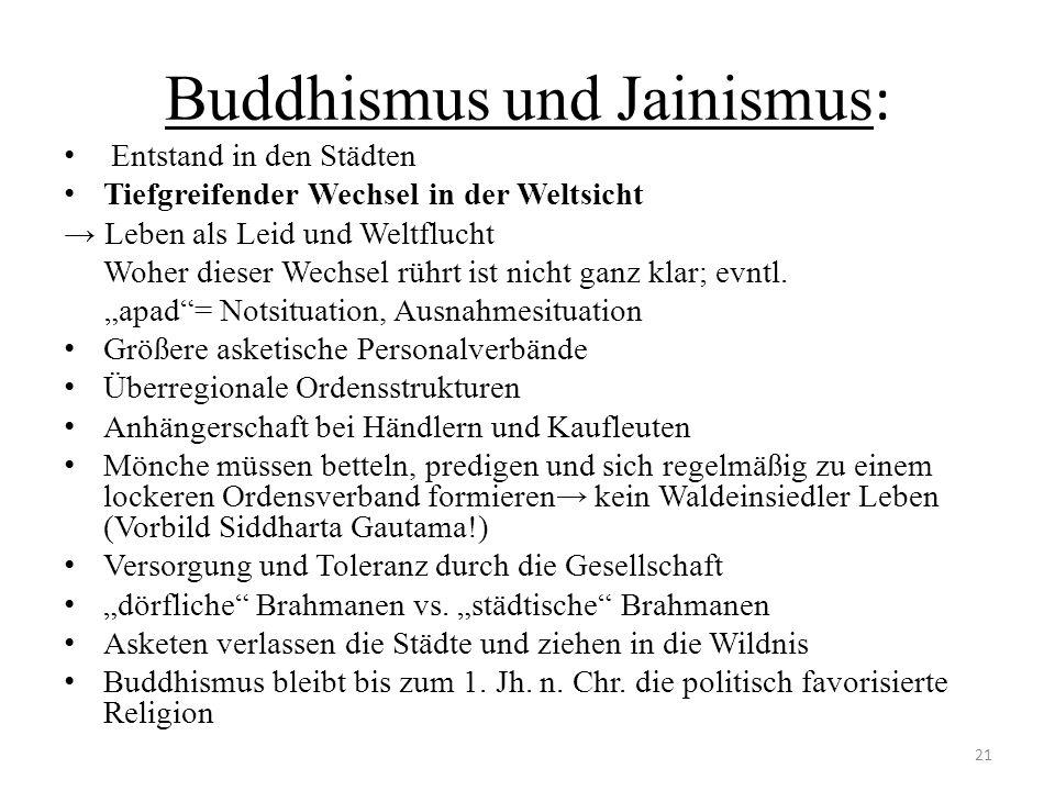 Buddhismus und Jainismus : Entstand in den Städten Tiefgreifender Wechsel in der Weltsicht Leben als Leid und Weltflucht Woher dieser Wechsel rührt is