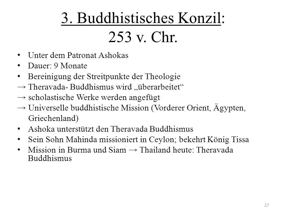 3. Buddhistisches Konzil: 253 v. Chr. Unter dem Patronat Ashokas Dauer: 9 Monate Bereinigung der Streitpunkte der Theologie Theravada- Buddhismus wird