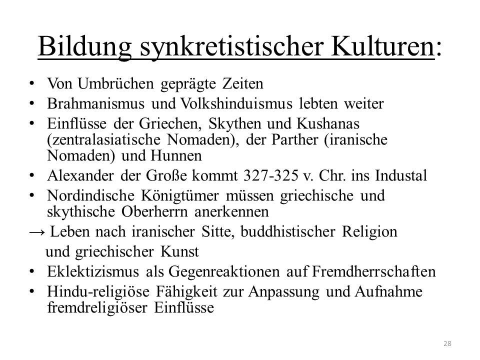 Bildung synkretistischer Kulturen: Von Umbrüchen geprägte Zeiten Brahmanismus und Volkshinduismus lebten weiter Einflüsse der Griechen, Skythen und Ku