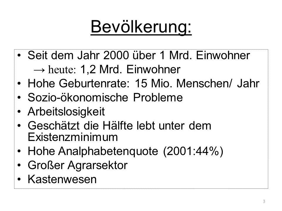 Bevölkerung: Seit dem Jahr 2000 über 1 Mrd. Einwohner heute: 1,2 Mrd. Einwohner Hohe Geburtenrate: 15 Mio. Menschen/ Jahr Sozio-ökonomische Probleme A