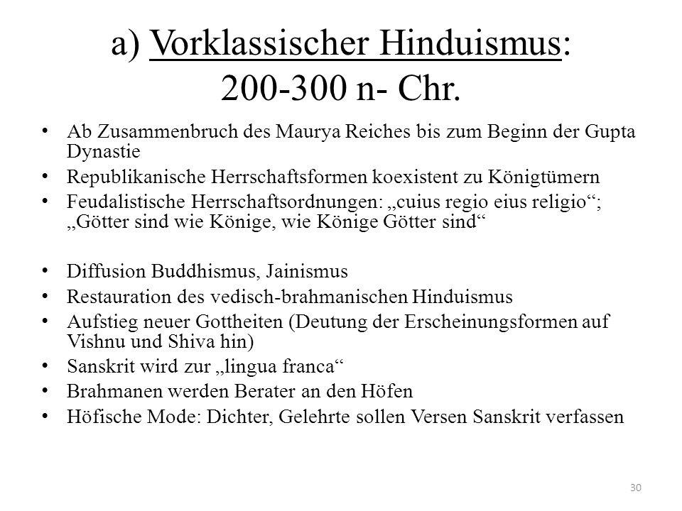 a) Vorklassischer Hinduismus: 200-300 n- Chr. Ab Zusammenbruch des Maurya Reiches bis zum Beginn der Gupta Dynastie Republikanische Herrschaftsformen