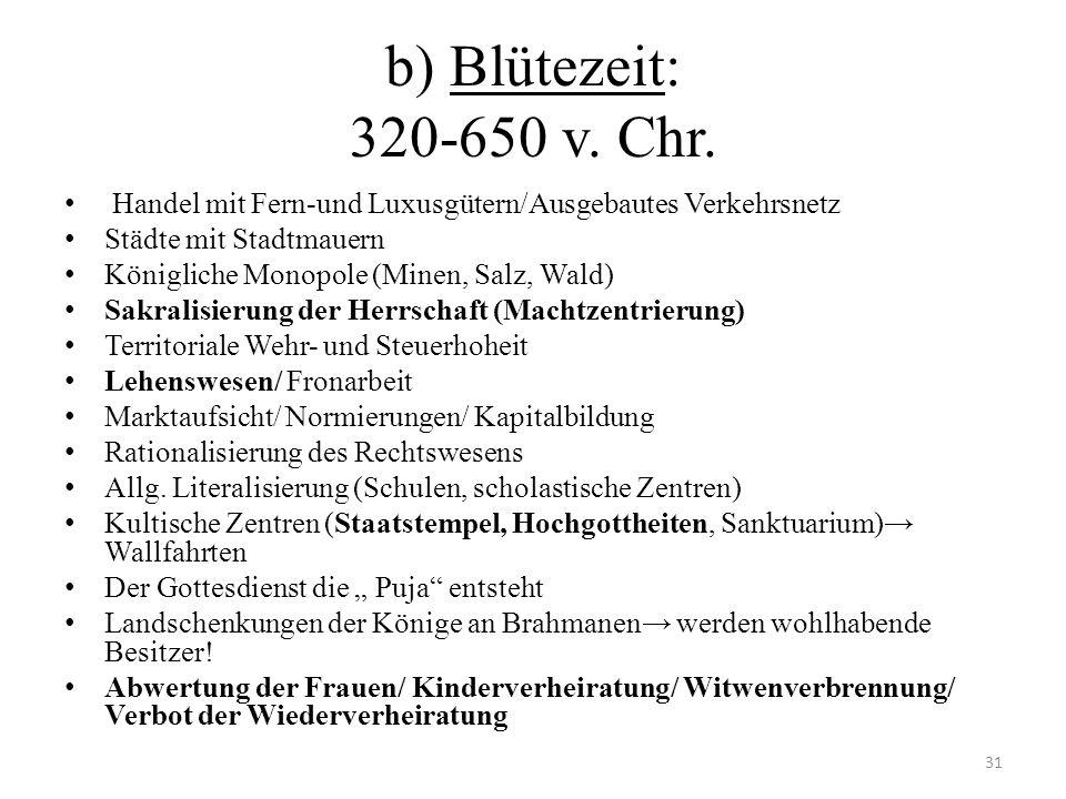 b) Blütezeit: 320-650 v. Chr. Handel mit Fern-und Luxusgütern/Ausgebautes Verkehrsnetz Städte mit Stadtmauern Königliche Monopole (Minen, Salz, Wald)