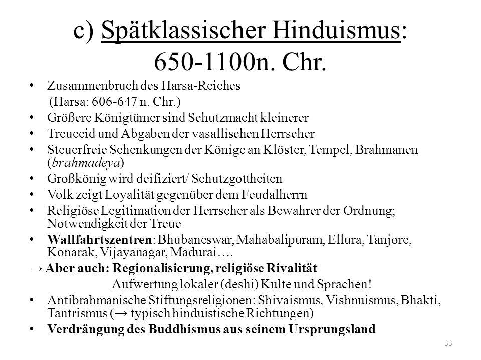c) Spätklassischer Hinduismus: 650-1100n. Chr. Zusammenbruch des Harsa-Reiches (Harsa: 606-647 n. Chr.) Größere Königtümer sind Schutzmacht kleinerer
