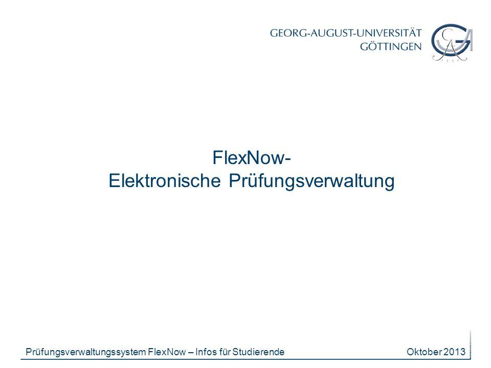 Oktober 2013Prüfungsverwaltungssystem FlexNow – Infos für Studierende UNBEDINGT BEACHTEN: Bestätigung per E-Mail als Quittung (einheitliche E-Mail- Adressen: vorname.nachname@stud.uni-goettingen.de, KEINE Weiterleitung an private E-Mail-Adressen möglich!!!) Prüfung nicht auffindbar/keine Anmeldung möglich/andere Probleme mit FlexNow: 1.