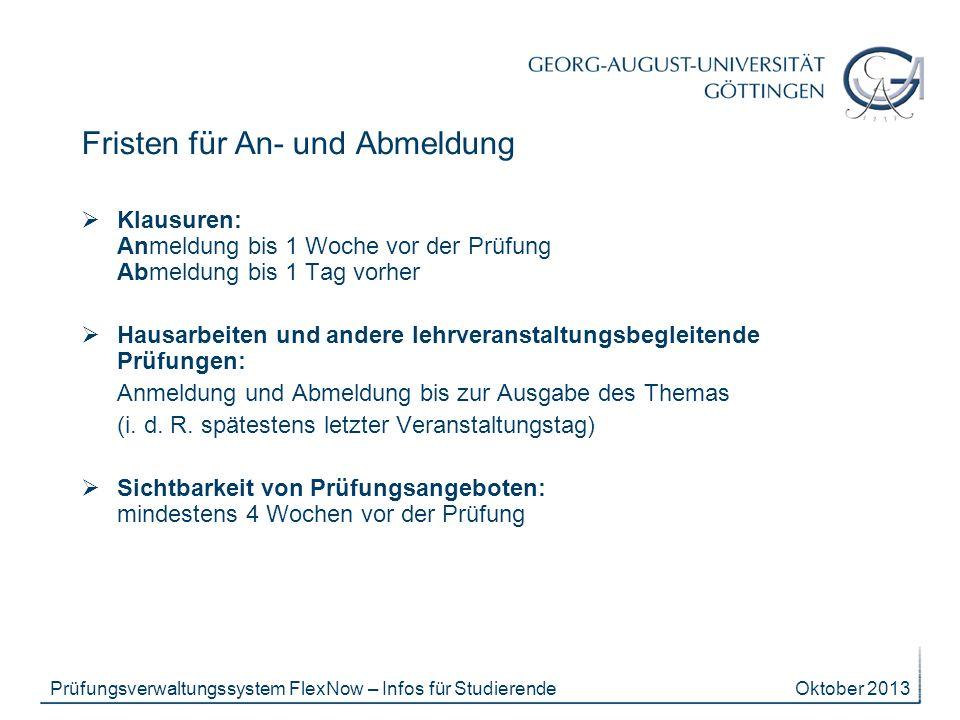 Oktober 2013Prüfungsverwaltungssystem FlexNow – Infos für Studierende Fristen für An- und Abmeldung Klausuren: Anmeldung bis 1 Woche vor der Prüfung A