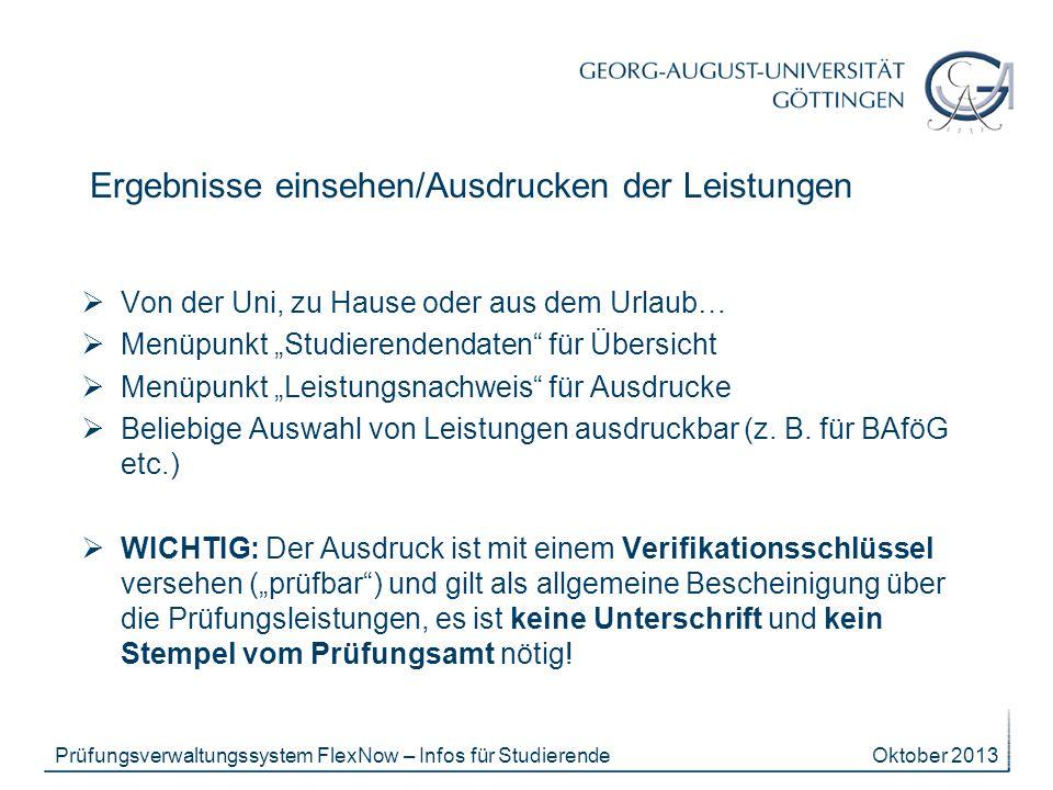 Oktober 2013Prüfungsverwaltungssystem FlexNow – Infos für Studierende Ergebnisse einsehen/Ausdrucken der Leistungen Von der Uni, zu Hause oder aus dem