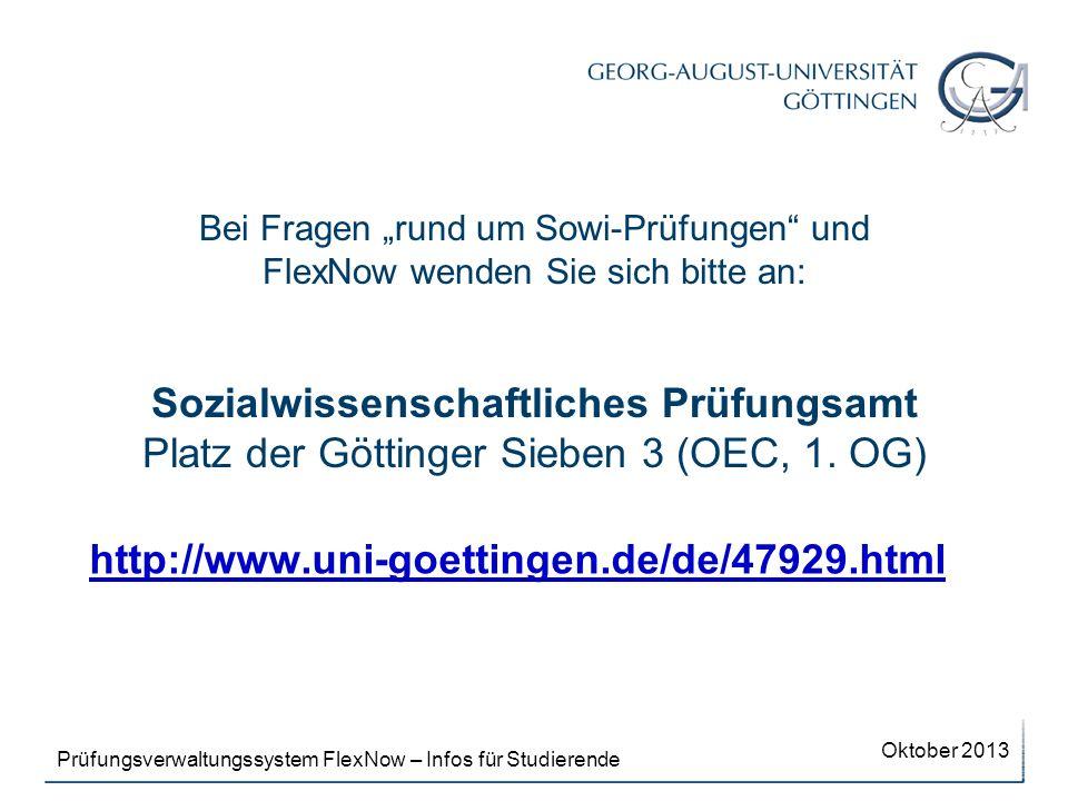 Bei Fragen rund um Sowi-Prüfungen und FlexNow wenden Sie sich bitte an: Sozialwissenschaftliches Prüfungsamt Platz der Göttinger Sieben 3 (OEC, 1. OG)