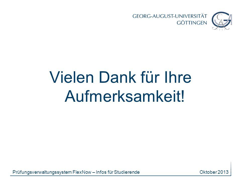 Vielen Dank für Ihre Aufmerksamkeit! Oktober 2013Prüfungsverwaltungssystem FlexNow – Infos für Studierende
