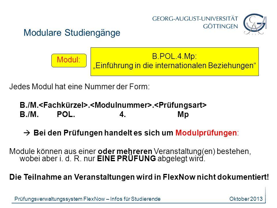 Oktober 2013Prüfungsverwaltungssystem FlexNow – Infos für Studierende Modulare Studiengänge B.POL.4.Mp: Einführung in die internationalen Beziehungen