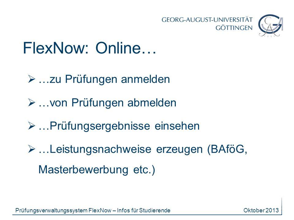 Oktober 2013Prüfungsverwaltungssystem FlexNow – Infos für Studierende FlexNow: Online… …zu Prüfungen anmelden …von Prüfungen abmelden …Prüfungsergebni