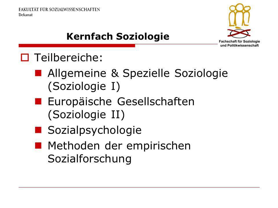 Kernfach Soziologie Teilbereiche: Allgemeine & Spezielle Soziologie (Soziologie I) Europäische Gesellschaften (Soziologie II) Sozialpsychologie Method