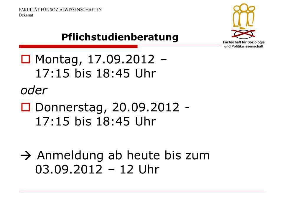 Pflichstudienberatung Montag, 17.09.2012 – 17:15 bis 18:45 Uhr oder Donnerstag, 20.09.2012 - 17:15 bis 18:45 Uhr Anmeldung ab heute bis zum 03.09.2012