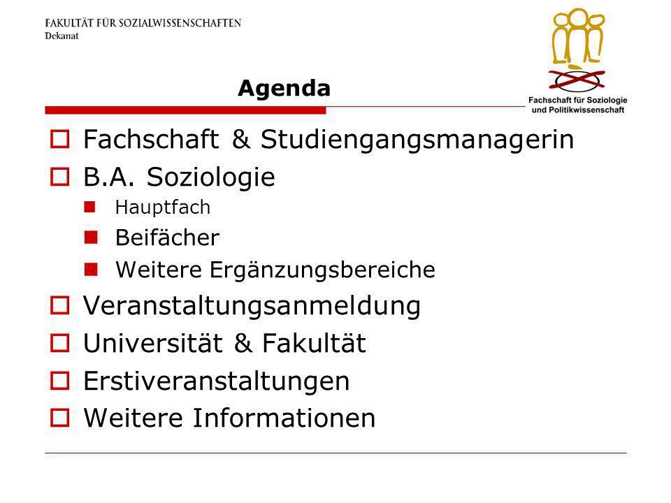 Agenda Fachschaft & Studiengangsmanagerin B.A. Soziologie Hauptfach Beifächer Weitere Ergänzungsbereiche Veranstaltungsanmeldung Universität & Fakultä