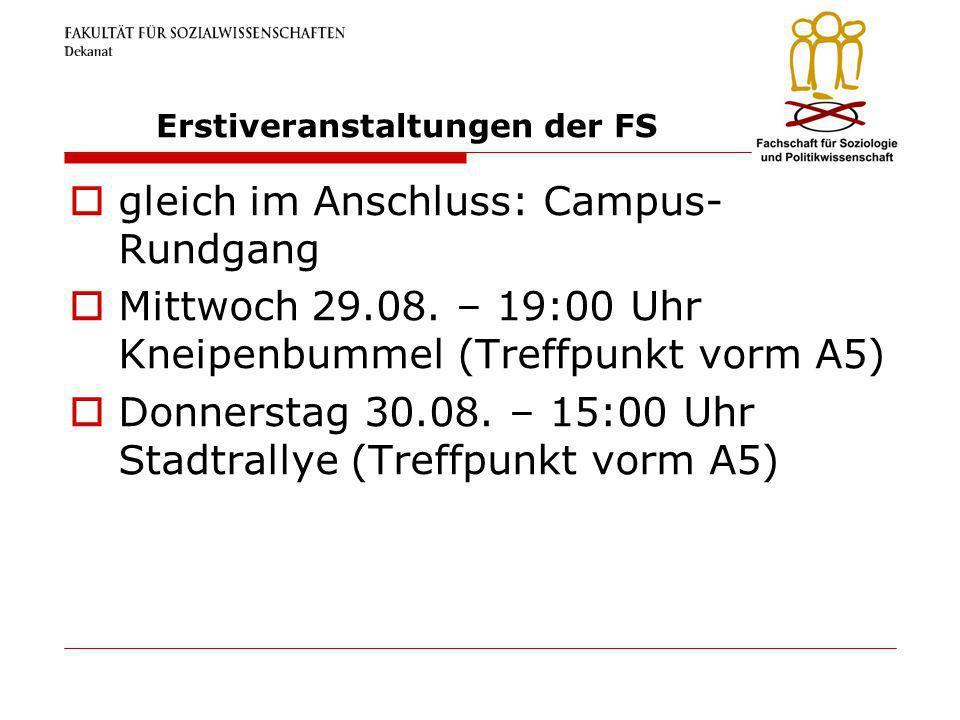 Erstiveranstaltungen der FS gleich im Anschluss: Campus- Rundgang Mittwoch 29.08. – 19:00 Uhr Kneipenbummel (Treffpunkt vorm A5) Donnerstag 30.08. – 1