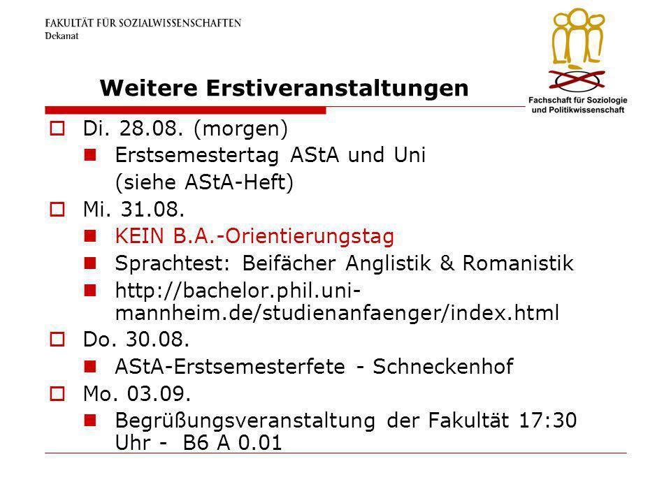 Weitere Erstiveranstaltungen Di. 28.08. (morgen) Erstsemestertag AStA und Uni (siehe AStA-Heft) Mi. 31.08. KEIN B.A.-Orientierungstag Sprachtest: Beif