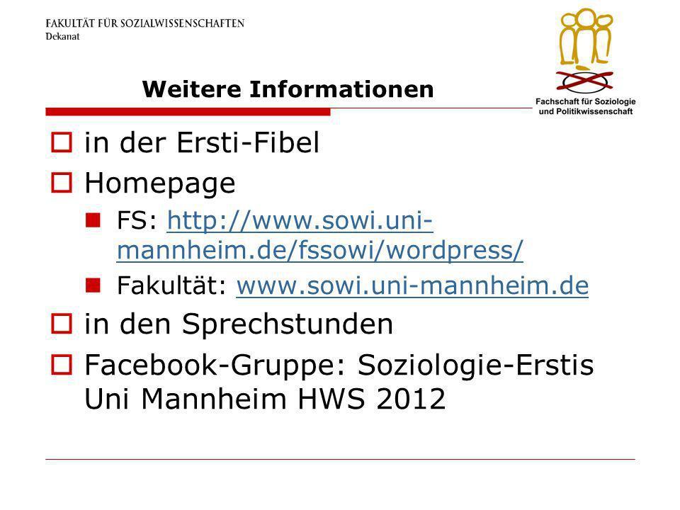 Weitere Informationen in der Ersti-Fibel Homepage FS: http://www.sowi.uni- mannheim.de/fssowi/wordpress/http://www.sowi.uni- mannheim.de/fssowi/wordpr