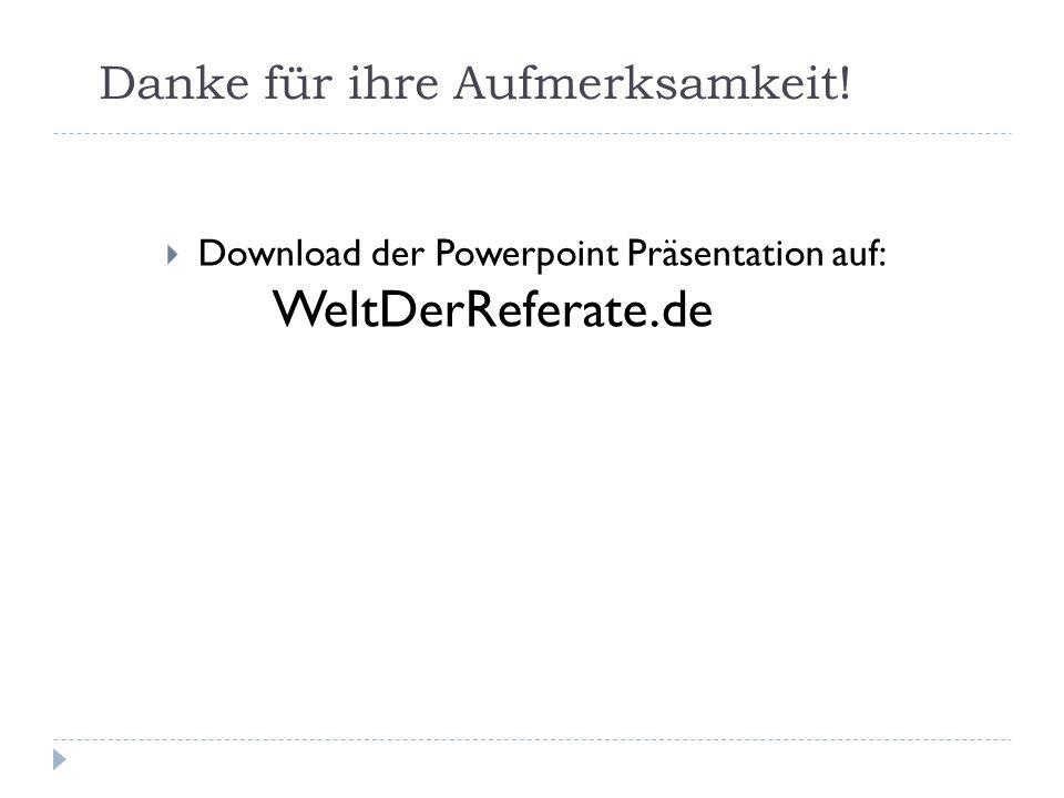 Danke für ihre Aufmerksamkeit! Download der Powerpoint Präsentation auf: WeltDerReferate.de