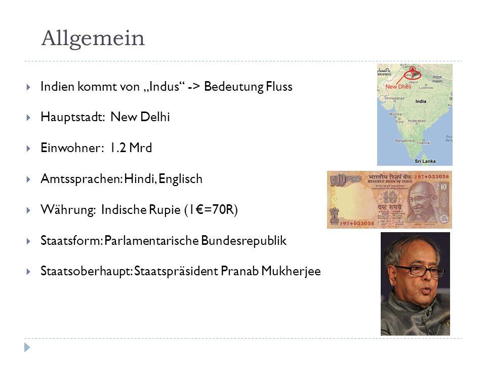 Allgemein Indien kommt von Indus -> Bedeutung Fluss Hauptstadt: New Delhi Einwohner: 1.2 Mrd Amtssprachen: Hindi, Englisch Währung: Indische Rupie (1=