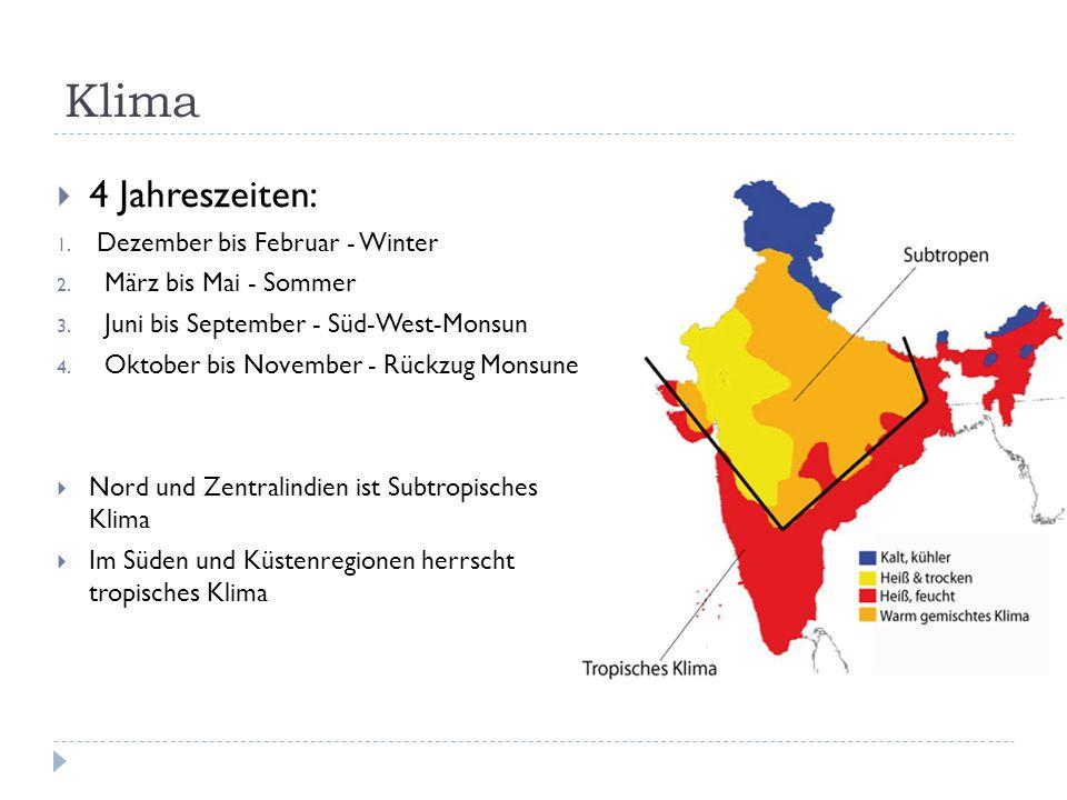 Klima 4 Jahreszeiten: 1. Dezember bis Februar - Winter 2. März bis Mai - Sommer 3. Juni bis September - Süd-West-Monsun 4. Oktober bis November - Rück