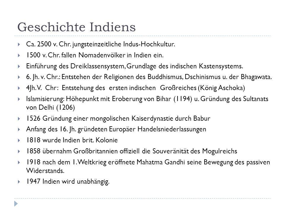 Geschichte Indiens Ca. 2500 v. Chr. jungsteinzeitliche Indus-Hochkultur. 1500 v. Chr. fallen Nomadenvölker in Indien ein. Einführung des Dreiklassensy