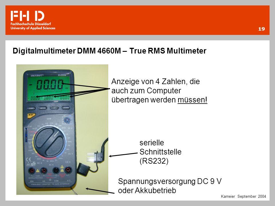 19 Kameier September 2004 Anzeige von 4 Zahlen, die auch zum Computer übertragen werden müssen! serielle Schnittstelle (RS232) Spannungsversorgung DC