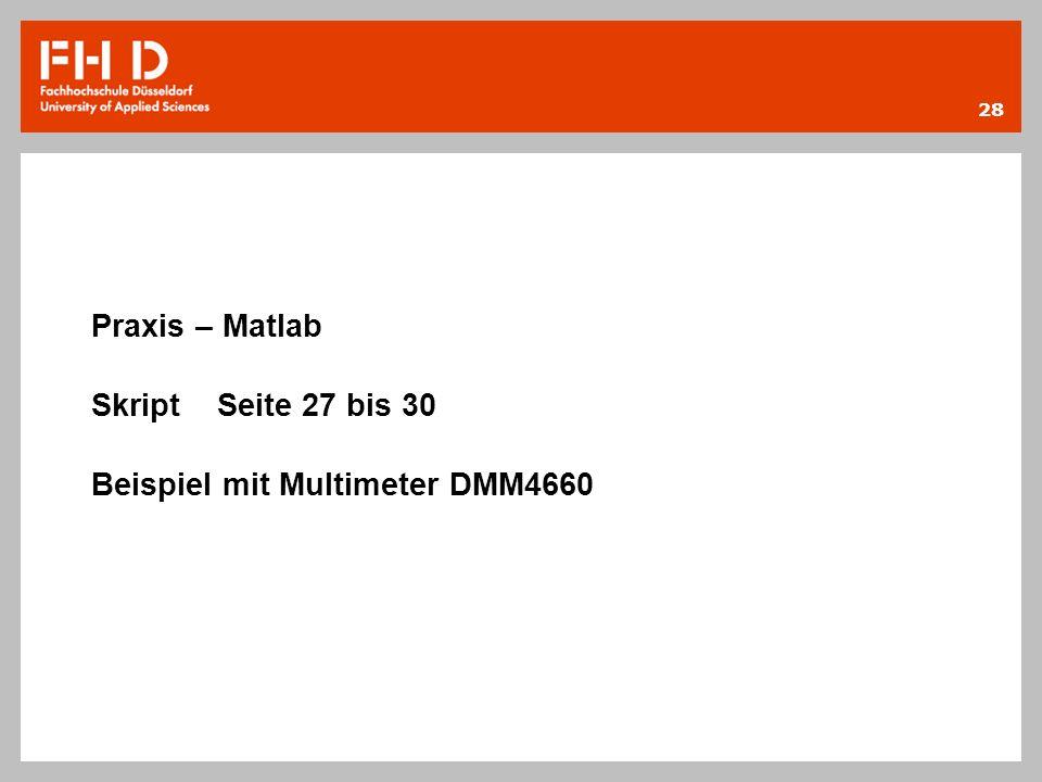 28 Praxis – Matlab Skript Seite 27 bis 30 Beispiel mit Multimeter DMM4660