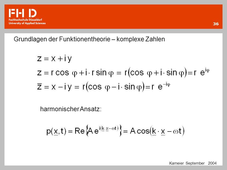 36 Kameier September 2004 Grundlagen der Funktionentheorie – komplexe Zahlen harmonischer Ansatz: