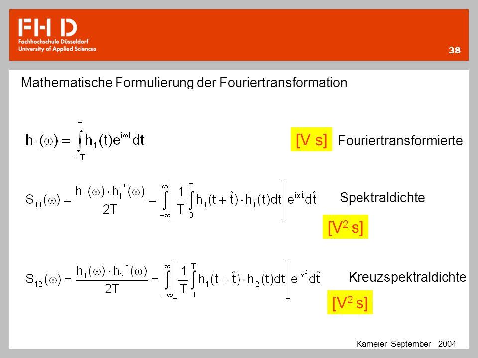 38 Kameier September 2004 Mathematische Formulierung der Fouriertransformation Fouriertransformierte Spektraldichte Kreuzspektraldichte [V s] [V 2 s]