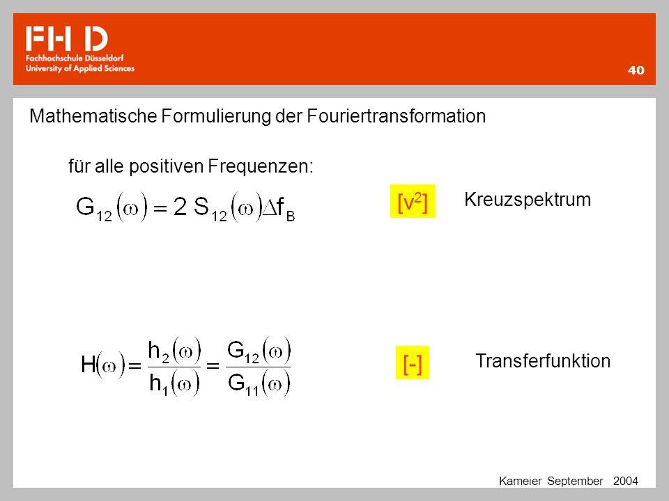 40 Kameier September 2004 Mathematische Formulierung der Fouriertransformation [-] für alle positiven Frequenzen: [v 2 ] Kreuzspektrum Transferfunktio