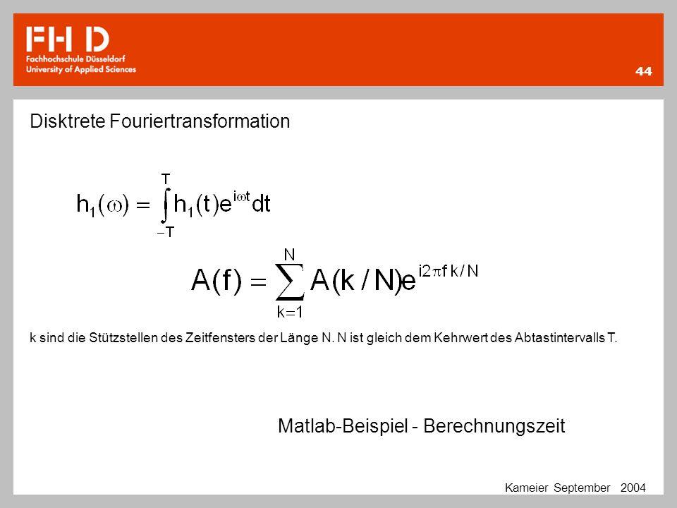 44 Kameier September 2004 Disktrete Fouriertransformation Matlab-Beispiel - Berechnungszeit k sind die Stützstellen des Zeitfensters der Länge N. N is