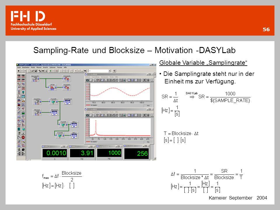 56 Sampling-Rate und Blocksize – Motivation -DASYLab Kameier September 2004 Globale Variable Samplingrate Die Samplingrate steht nur in der Einheit ms