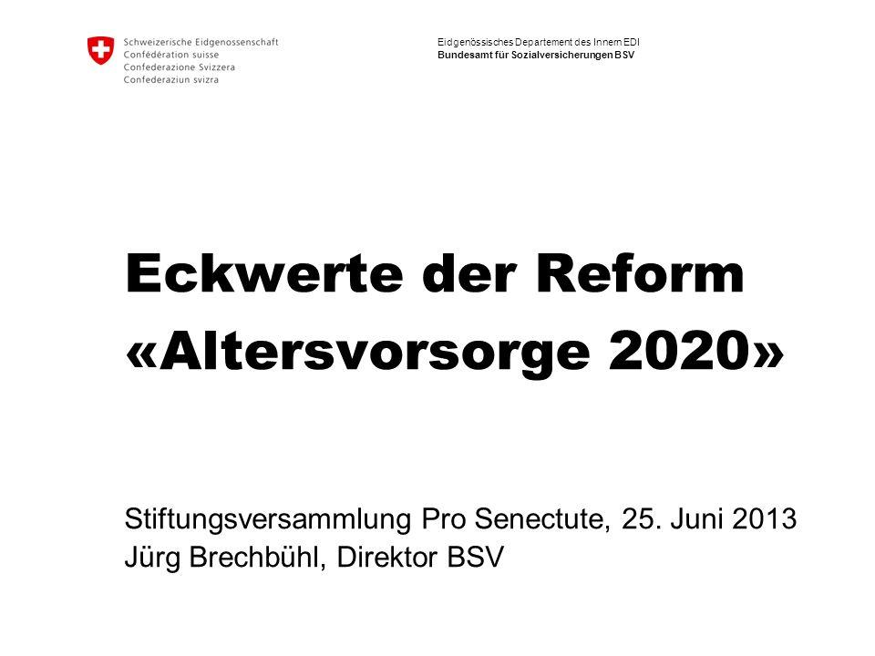 Eidgenössisches Departement des Innern EDI Bundesamt für Sozialversicherungen BSV Eckwerte der Reform «Altersvorsorge 2020» Stiftungsversammlung Pro S