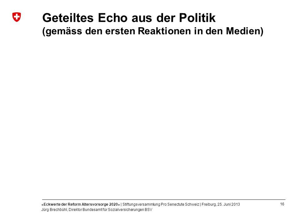 16 «Eckwerte der Reform Altersvorsorge 2020» | Stiftungsversammlung Pro Senectute Schweiz | Freiburg, 25. Juni 2013 Jürg Brechbühl, Direktor Bundesamt