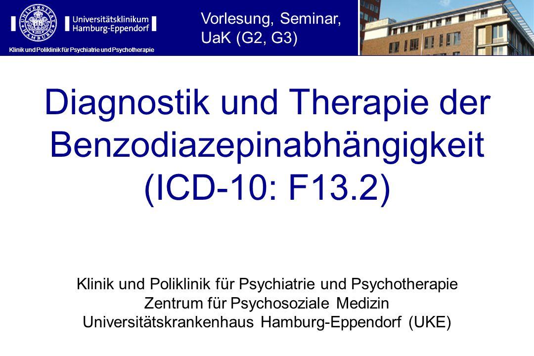 Klinik und Poliklinik für Psychiatrie und Psychotherapie Diagnostik und Therapie der Benzodiazepinabhängigkeit (ICD-10: F13.2) Klinik und Poliklinik f