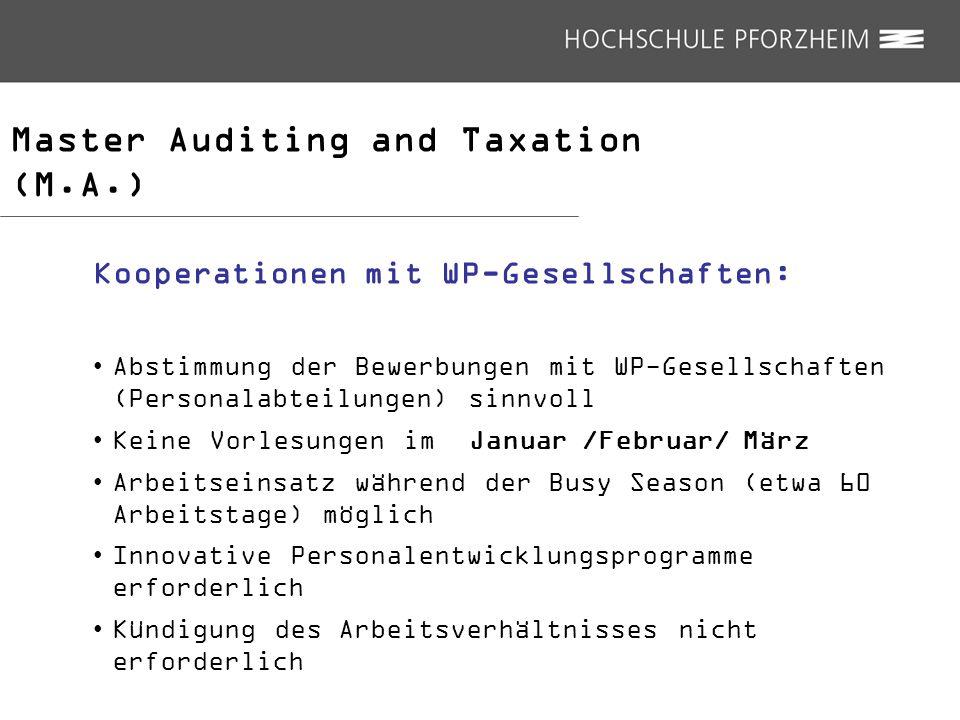Master Auditing and Taxation (M.A.) Kooperationen mit WP-Gesellschaften: Abstimmung der Bewerbungen mit WP-Gesellschaften (Personalabteilungen) sinnvo
